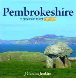 Pembrokeshire - Its Present and Its past Explored
