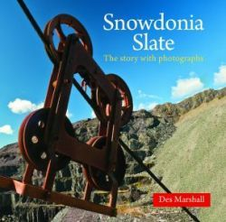 Snowdonia Slate - The Industrial Heritage of a National Park