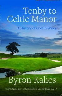 Tenby to Celtic Manor - A History of Golf in Wales